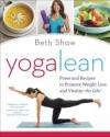 YogaLean: Poses and Recipes to Promote Weight Loss and Vitality-for Life! - Beth Shaw