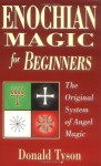 Enochian Magic for Beginners: The Original System of Angel Magic (For Beginners (Llewellyn's)) - Donald Tyson