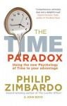 The Time Paradox: Using the New Psychology of Time to Your Advantage - Philip G. Zimbardo, John Boyd
