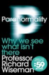 Paranormality. Why we see which isn't there - Richard Wiseman