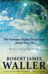 The Summer Nights Never End...Until They Do: Life, Liberty, and the Lure of the Short-Run - Robert James Waller