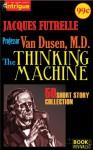 Professor Van Dusen, M. D.: The Thinking Machine (50 Short Story Collection) - Jacques Futrelle