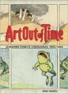 Art Out of Time: Unknown Comics Visionaries, 1900-1969 - Dan Nadel