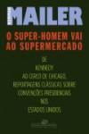 O super-homem vai ao supermercado: convenções políticas (1960-68) - Norman Mailer, Sergio Flaksman, José Geraldo Couto