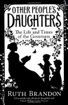 Other People's Daughters: The Life And Times Of The Governess - Ruth Brandon
