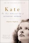 Kate: The Life of Katharine Hepburn - Charles Higham