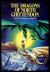 The Dragons Of North Chittendon - Susan Fromberg Schaeffer