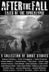 After the Fall - Tales of the Apocalypse - Robert Holtom, Paul S. Huggins, Liam K. Brown, Damon DiMarco, Thomas Brown, Errick A. Nunnally, Andrew Saxsma, Vince Liberato, Ilana Masad, Claire Fuller, Javier Moyano Perez, Toby Lloyd, Heather Parry, Robert Legg, Brian Lecluyse, Rebecca Jane Garner, Adicus Ryan Gart