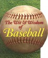 The Wit & Wisdom of Baseball - Saul Wisnia, Dan Schlossberg