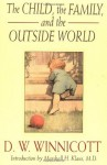 The Child, the Family and the Outside World - Donald Woods Winnicott, Marshall H. Klaus