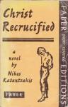 Christ Recrucified - Nikos Kazantzakis, Jonathan Griffin, Νίκος Καζαντζάκης