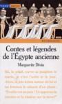 Contes et légendes de l'Egypte ancienne - Marguerite Divin