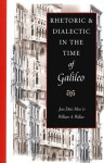Rhetoric & Dialectic in the Time of Galileo - Jean Dietz Moss, William A. Wallace