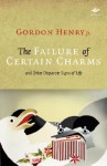 The Failure of Certain Charms: And Other Disparate Signs of Life - Gordon Henry Jr.