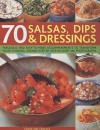 70 Salsas, Dips & Dressings: Fabulous and Easy-To-Make Accompaniments to Transform Your Cooking, Shown Step by Step in Over 340 Photographs - Christine France