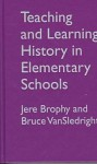 Teaching And Learning History In Elementary Schools - Jere Brophy, Bruce Vansledright