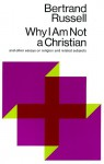 Why I am not a Christian: And Other Essays on Religion and Related Subjects - Bertrand Russell