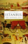 Istanbul The Imperial City - John Freely