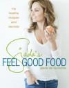 Giada's Feel Good Food: My Healthy Recipes and Secrets - Giada De Laurentiis