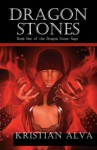 Dragon Stones: Book One of the Dragon Stone Saga - Kristian Alva, Isaac Sweeney
