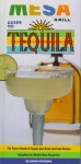 Mesa Grill Guide to Tequila: The Quintessence of the Blue Agave and the Finest Brands of Tequila, with 70 Food and Drink Recipes (Essential Connoisseur) - Laurence Kretchmer, Zeva Oelbaum