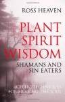 Plant Spirit Wisdom: Celtic Healing and the Power of Nature - Ross Heaven