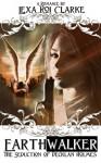Earthwalker: The Seduction of Decklan Holmes - Lexa Roi Clarke