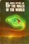 Up the Walls of the World - James Tiptree Jr., Alice B. Sheldon