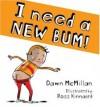 I Need a New Bum! - Dawn McMillan, Ross Kinnaird