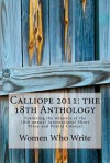 Calliope 2011: The 18th Anthology - Women Who Write Inc., Holly Jacobson, Annette Pizzino, Diane Maciejewski, B.F. McCune, Hilary Sloin, Carroll Grossman, María Josefa Reyes, K.T. Roberts, Emily C. Boone, Judith C. Owens-Lalude, Blondie Crabtree, E. Boisseau, Cynthia Clegg Canada, J. Watson Finger, Pamela