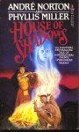 House of Shadows - Andre Norton, Phyllis Miller