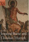 Imperial Rome and Christian Triumph: The Art of the Roman Empire Ad 100-450 - Jas Elsner
