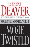 More Twisted: Collected Stories, Vol. II: 2 - Jeffery Deaver