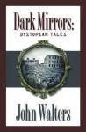 Dark Mirrors: Dystopian Tales - John Walters