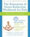 The Relaxation and Stress Reduction Workbook for Kids: Help for Children to Cope with Stress, Anxiety, and Transitions - Lawrence E. Shapiro, Robin K. Sprague, Matthew McKay
