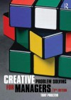 Creative Problem Solving for Managers: Developing Skills for Decision Making and Innovation - Tony Proctor
