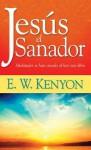Jesus The Healer (Spanish) (Spanish Edition) - E.W. Kenyon
