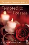 Surrender to Temptation Part VI: Tempted to Possess - Lauren Jameson
