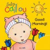 Baby Caillou: Good Morning! - Chouette Publishing, Pierre Brignaud