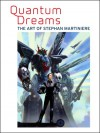 Quantum Dreams: The Art of Stephan Martiniere - Stephan Martinière, Stephan Martinière, Scott Robertson