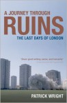 A Journey Through Ruins: The Last Days of London - Patrick Wright