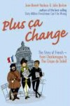 Plus Ca Change: The Story of French from Charlemagne to the Cirque Du Soleil - Jean-Benoît Nadeau, Julie Barlow