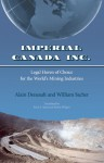 Imperial Canada Inc.: Legal Haven of Choice for the World's Mining Industries - Alain Deneault, Delphine Abadie, Patrick Ducharme, Mathieu Denis, Charles Ficner, David Gill, William Sacher, Fred A. Reed, Robin Philpot