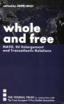 Whole and Free: NATO, EU Enlargement and Transatlantic Relations - John Leech