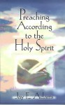 Preaching According to the Holy Spirit - Jay E. Adams