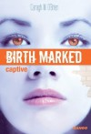 Birth Marked - Captive (Mondes imaginaires) (French Edition) - Caragh M. O'Brien, Hélène Bury