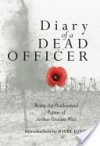 The Diary of a Dead Officer: Being the Posthumous Papers of Arthur Graeme West - Arthur Graeme West, Nigel Jones