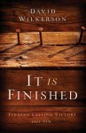 It Is Finished: Finding Lasting Victory Over Sin - David Wilkerson