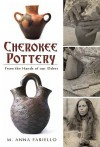 Cherokee Pottery: From the Hands of Our Elders - M. Anna Fariello