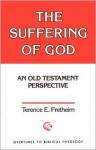 The Suffering of God: An Old Testament Perspective - Terence E. Fretheim